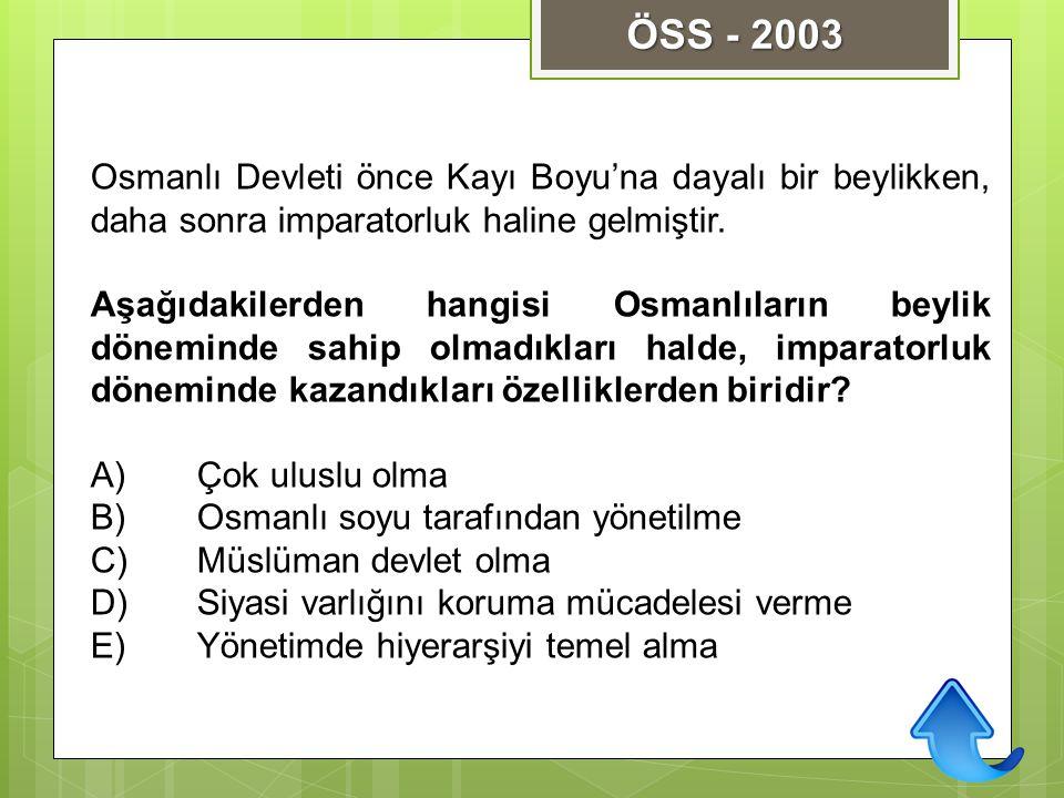Osmanlı Devleti önce Kayı Boyu'na dayalı bir beylikken, daha sonra imparatorluk haline gelmiştir. Aşağıdakilerden hangisi Osmanlıların beylik dönemind