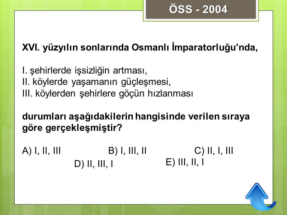 XVI. yüzyılın sonlarında Osmanlı İmparatorluğu'nda, I. şehirlerde işsizliğin artması, II. köylerde yaşamanın güçleşmesi, III. köylerden şehirlere göçü
