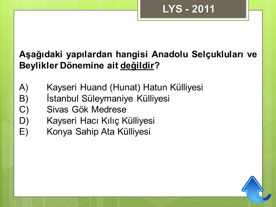 Aşağıdaki yapılardan hangisi Anadolu Selçukluları ve Beylikler Dönemine ait değildir? A)Kayseri Huand (Hunat) Hatun Külliyesi B)İstanbul Süleymaniye K