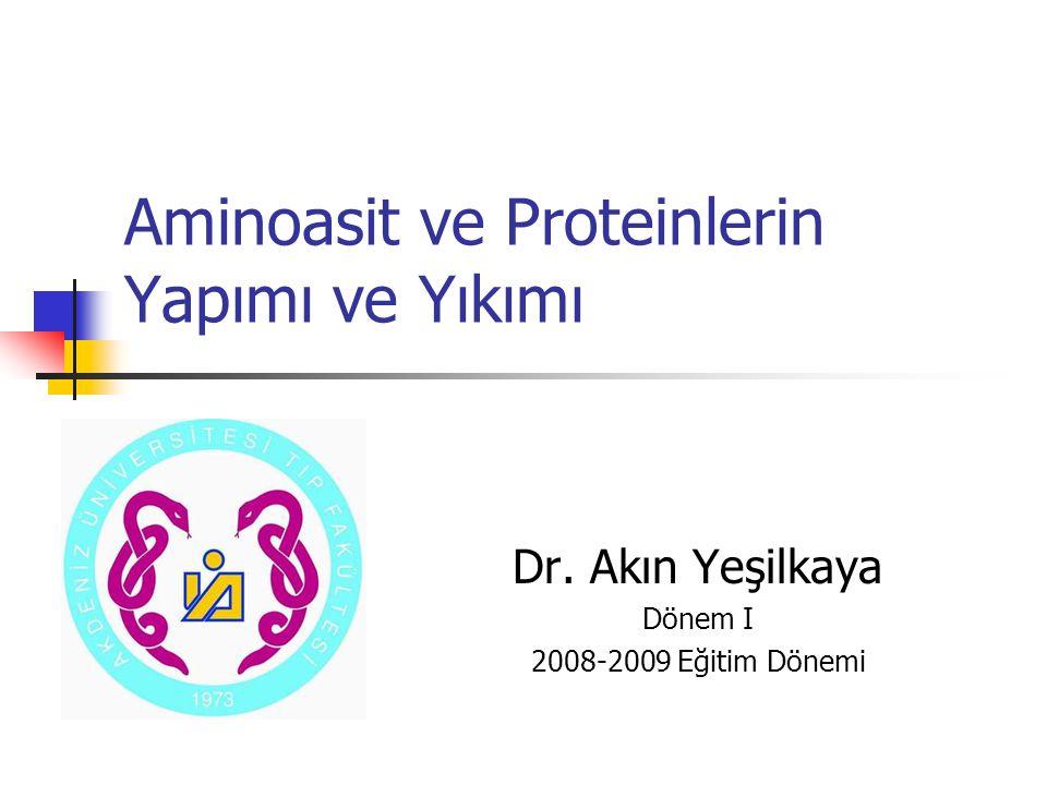 Aminoasit ve Proteinlerin Yapımı ve Yıkımı Dr. Akın Yeşilkaya Dönem I 2008-2009 Eğitim Dönemi