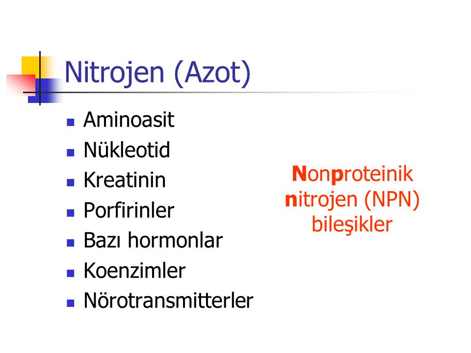 Nitrojen (Azot)  Aminoasit  Nükleotid  Kreatinin  Porfirinler  Bazı hormonlar  Koenzimler  Nörotransmitterler Nonproteinik nitrojen (NPN) bileşikler