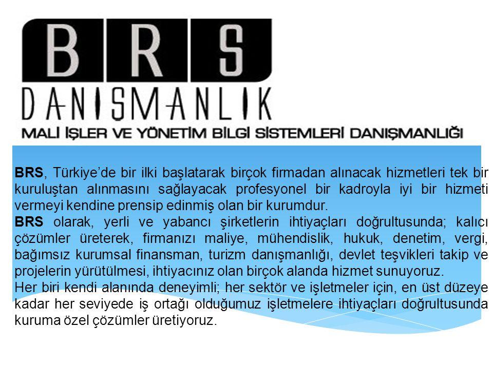 BRS, Türkiye'de bir ilki başlatarak birçok firmadan alınacak hizmetleri tek bir kuruluştan alınmasını sağlayacak profesyonel bir kadroyla iyi bir hizm