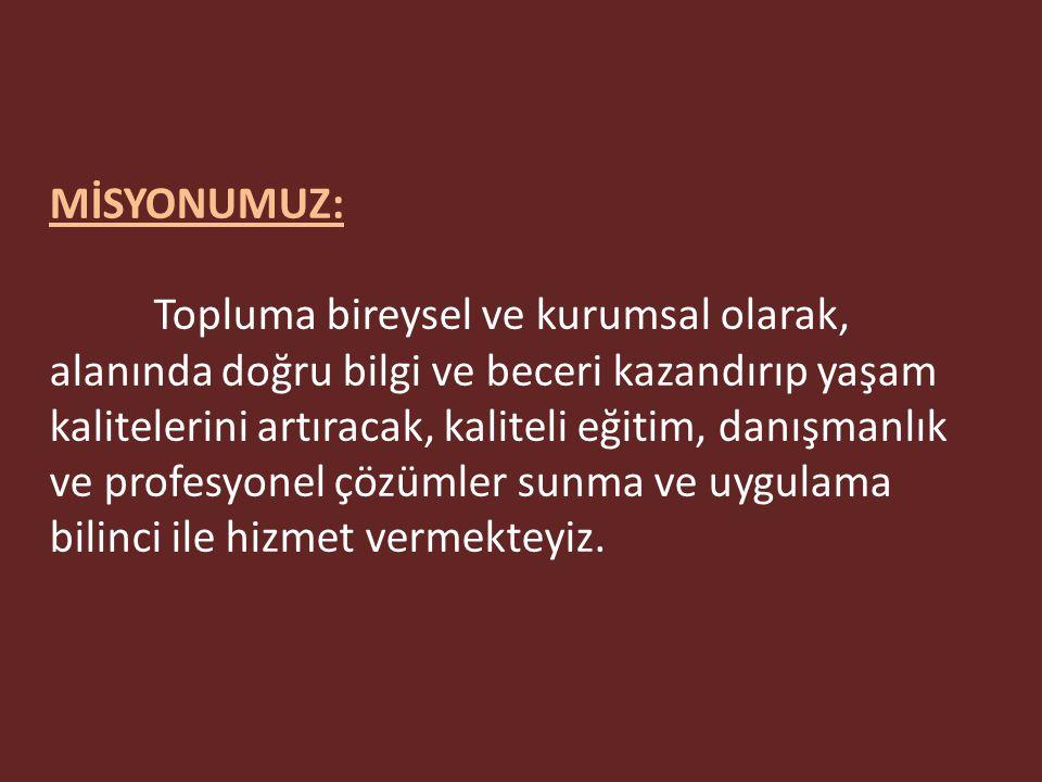 VİZYONUMUZ: Eğitim ve Danışmanlık hizmetlerinde Bursa ve Türkiye'de öncü kuruluşlardan olan markalaşan işletmemizin tüm faaliyet alanlarında Avrupa Bi