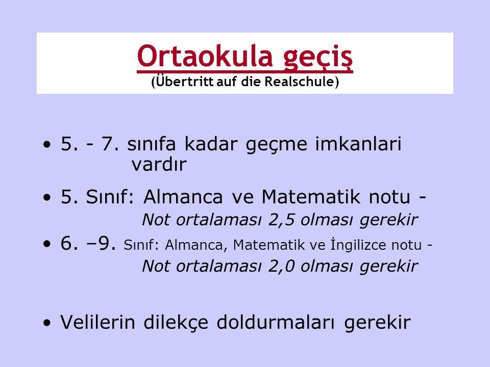 •5. - 7. sınıfa kadar geçme imkanlari vardır •5. Sınıf: Almanca ve Matematik notu - Not ortalaması 2,5 olması gerekir •6. –9. Sınıf: Almanca, Matemati