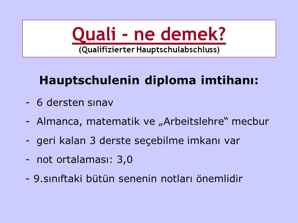 "Quali - ne demek? (Qualifizierter Hauptschulabschluss) Hauptschulenin diploma imtihanı: -6 dersten sınav -Almanca, matematik ve ""Arbeitslehre"" mecbur"