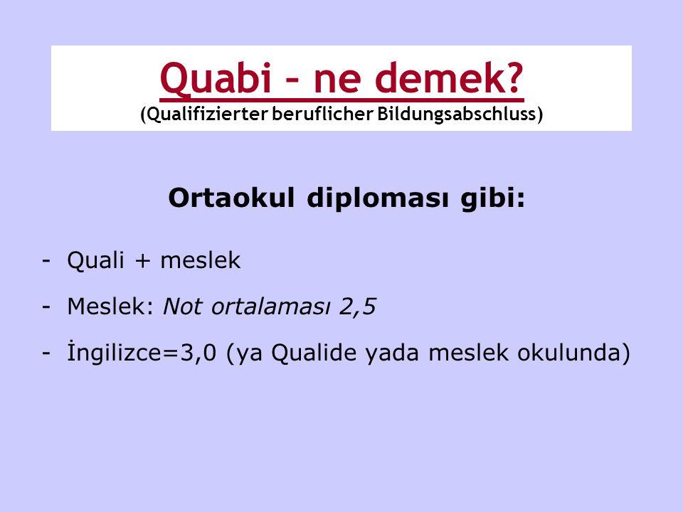 Quabi – ne demek? (Qualifizierter beruflicher Bildungsabschluss) Ortaokul diploması gibi: -Quali + meslek -Meslek: Not ortalaması 2,5 -İngilizce=3,0 (