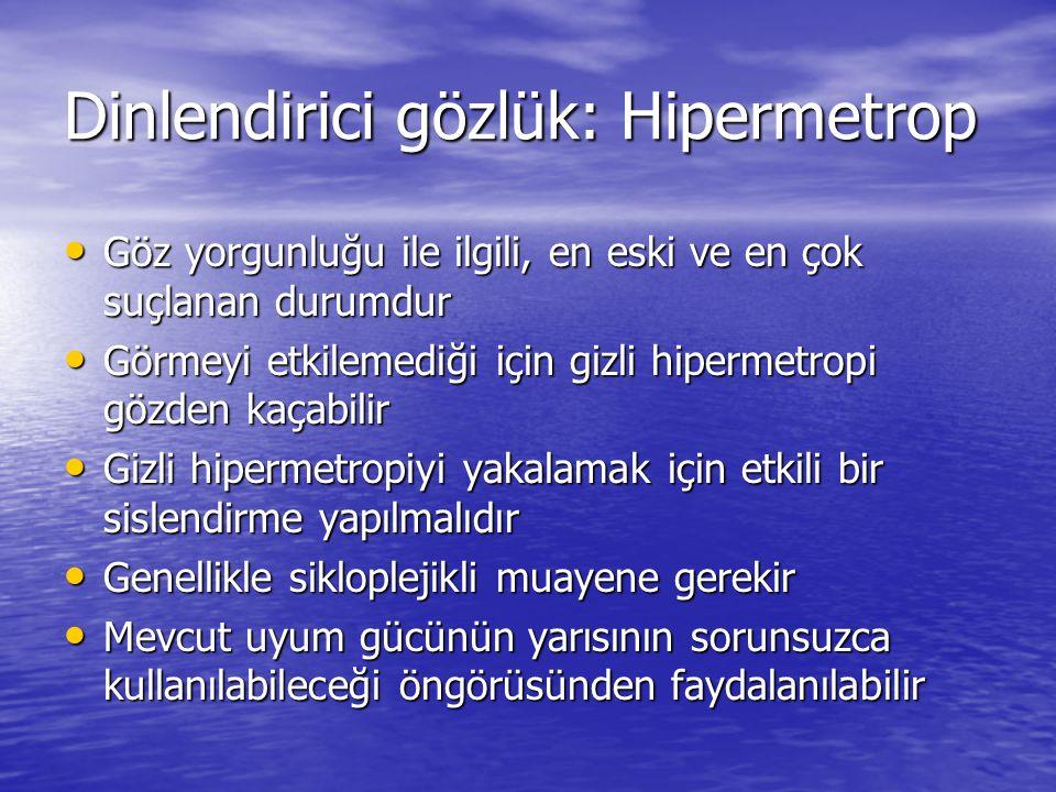 Dinlendirici gözlük: Hipermetrop • Göz yorgunluğu ile ilgili, en eski ve en çok suçlanan durumdur • Görmeyi etkilemediği için gizli hipermetropi gözde