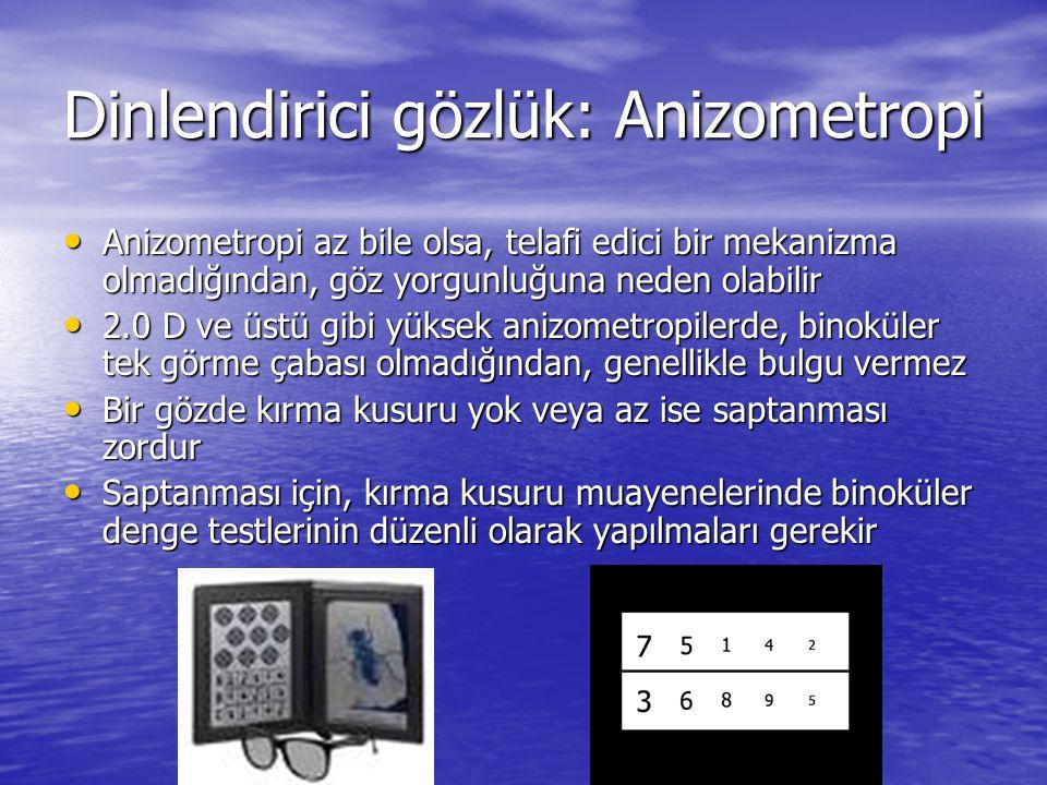 Dinlendirici gözlük: Anizometropi • Anizometropi az bile olsa, telafi edici bir mekanizma olmadığından, göz yorgunluğuna neden olabilir • 2.0 D ve üst