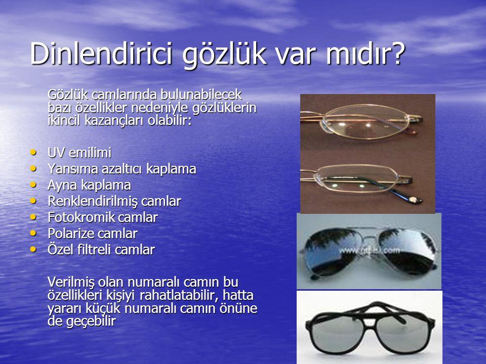 Dinlendirici gözlük var mıdır? Gözlük camlarında bulunabilecek bazı özellikler nedeniyle gözlüklerin ikincil kazançları olabilir: • UV emilimi • Yansı