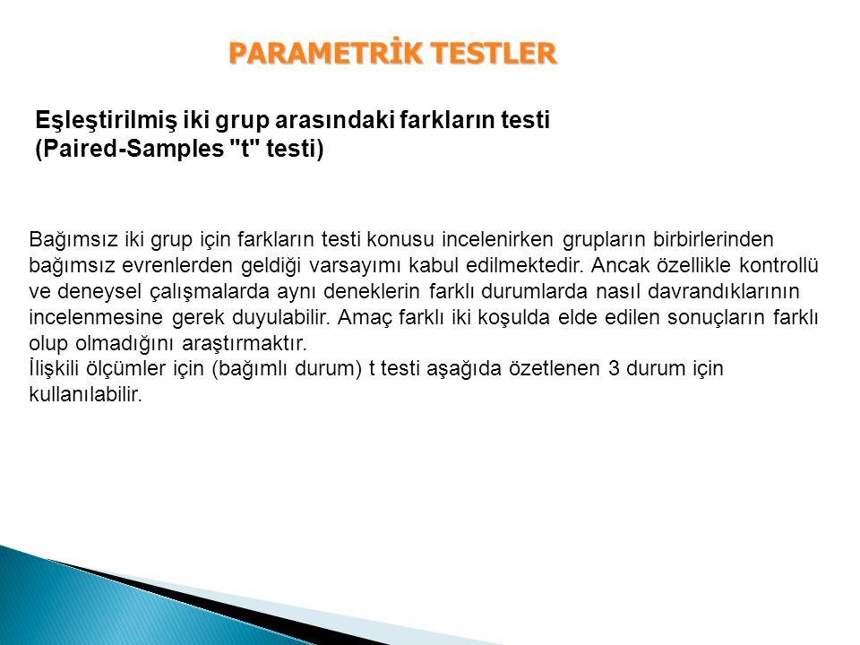 PARAMETRİK TESTLER Eşleştirilmiş iki grup arasındaki farkların testi (Paired-Samples