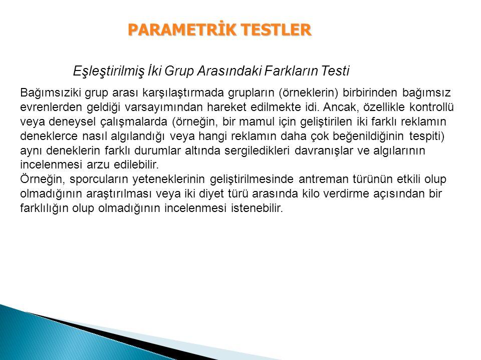 PARAMETRİK TESTLER Eşleştirilmiş İki Grup Arasındaki Farkların Testi Bağımsıziki grup arası karşılaştırmada grupların (örneklerin) birbirinden bağımsı