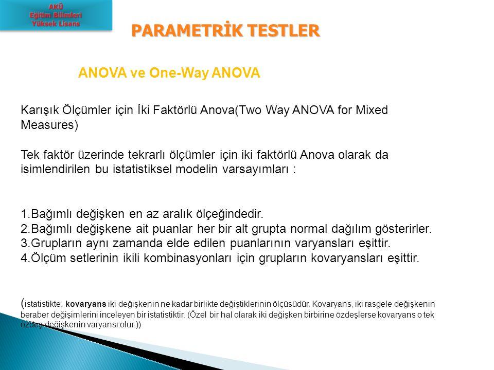 PARAMETRİK TESTLER ANOVA ve One-Way ANOVA Karışık Ölçümler için İki Faktörlü Anova(Two Way ANOVA for Mixed Measures) Tek faktör üzerinde tekrarlı ölçü