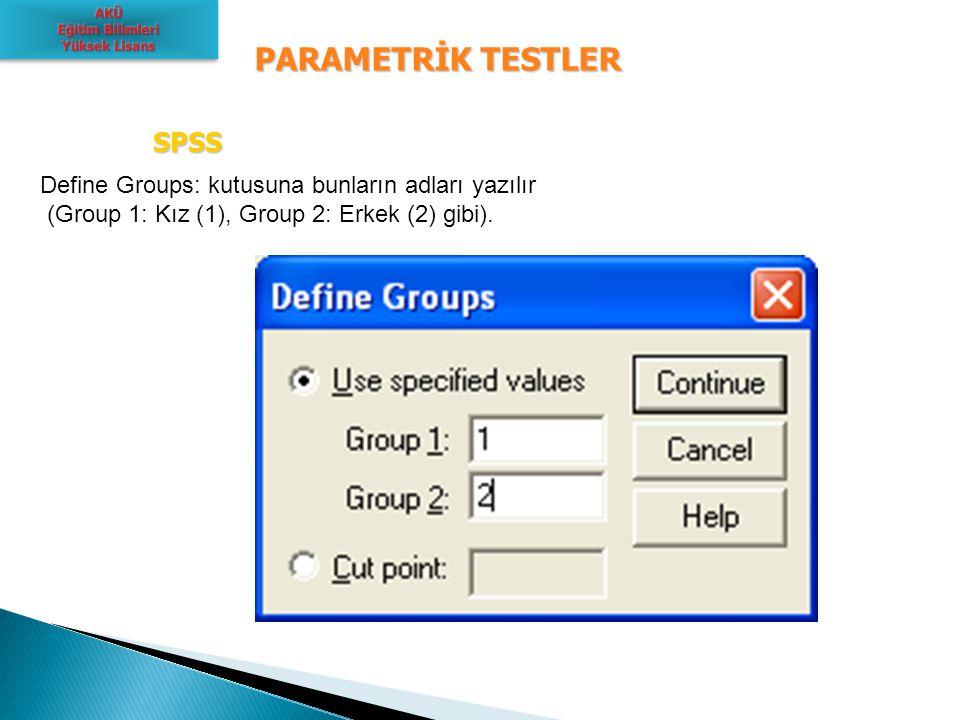 PARAMETRİK TESTLER SPSS SPSS Define Groups: kutusuna bunların adları yazılır (Group 1: Kız (1), Group 2: Erkek (2) gibi).