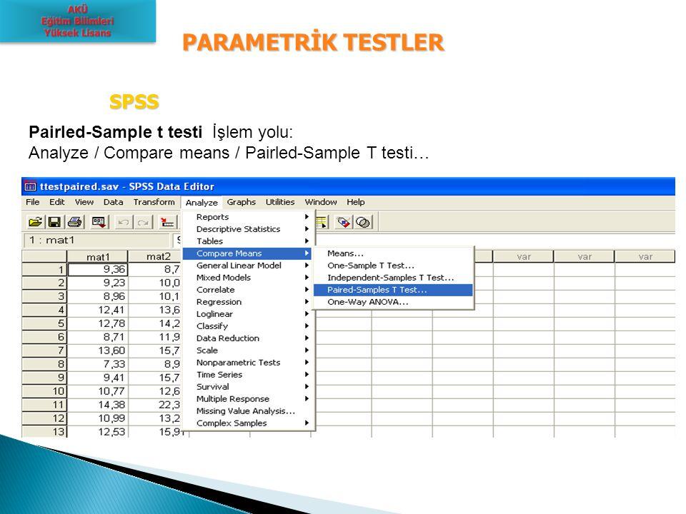 PARAMETRİK TESTLER SPSS SPSS Pairled-Sample t testi İşlem yolu: Analyze / Compare means / Pairled-Sample T testi…