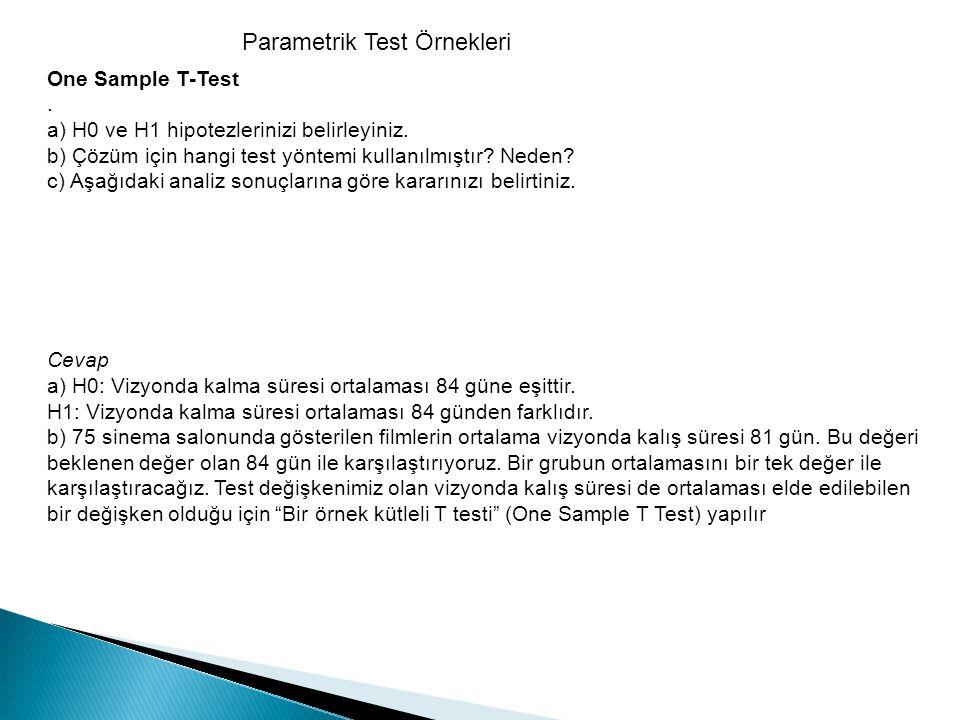 Parametrik Test Örnekleri One Sample T-Test. a) H0 ve H1 hipotezlerinizi belirleyiniz. b) Çözüm için hangi test yöntemi kullanılmıştır? Neden? c) Aşağ