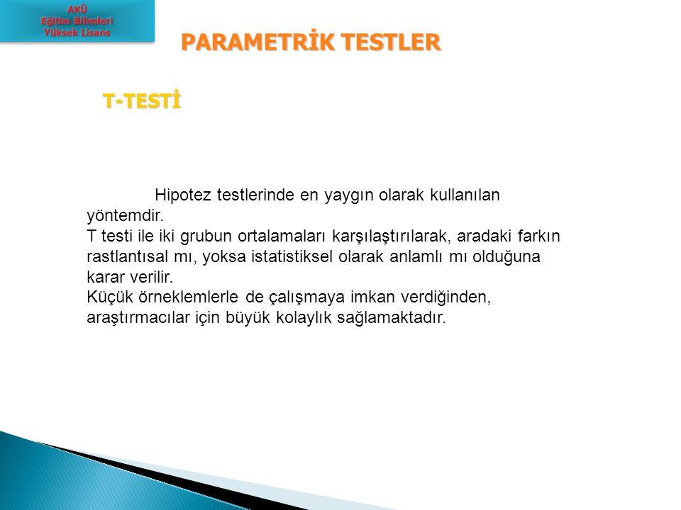 PARAMETRİK TESTLER T-TESTİ Hipotez testlerinde en yaygın olarak kullanılan yöntemdir. T testi ile iki grubun ortalamaları karşılaştırılarak, aradaki f