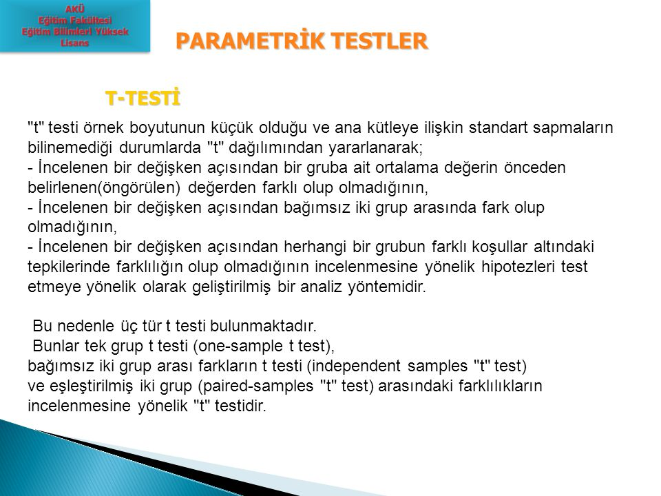 PARAMETRİK TESTLER SPSS One-Sample t Testi İşlem yolu: Analyze / Compare means / One-Sample T testi…