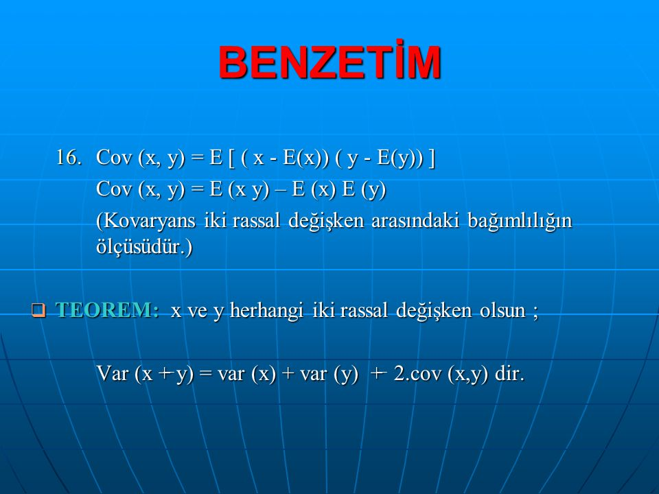 BENZETİM 16.Cov (x, y) = E [ ( x - E(x)) ( y - E(y)) ] Cov (x, y) = E (x y) – E (x) E (y) Cov (x, y) = E (x y) – E (x) E (y) (Kovaryans iki rassal değ