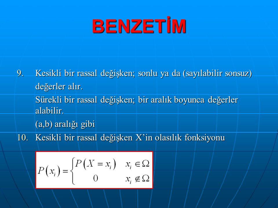 BENZETİM 9.Kesikli bir rassal değişken; sonlu ya da (sayılabilir sonsuz) değerler alır. Sürekli bir rassal değişken; bir aralık boyunca değerler alabi