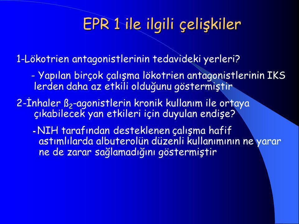 EPR 1 ile ilgili çelişkiler 1-Lökotrien antagonistlerinin tedavideki yerleri? - Yapılan birçok çalışma lökotrien antagonistlerinin IKS lerden daha az