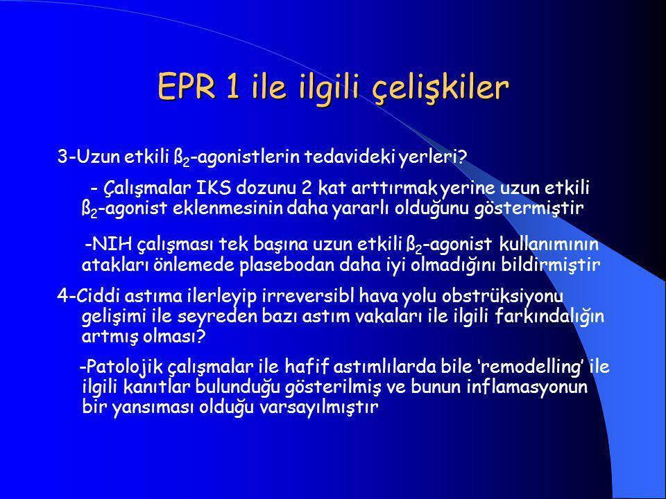 EPR 1 ile ilgili çelişkiler 3-Uzun etkili ß 2 -agonistlerin tedavideki yerleri? - Çalışmalar IKS dozunu 2 kat arttırmak yerine uzun etkili ß 2 -agonis
