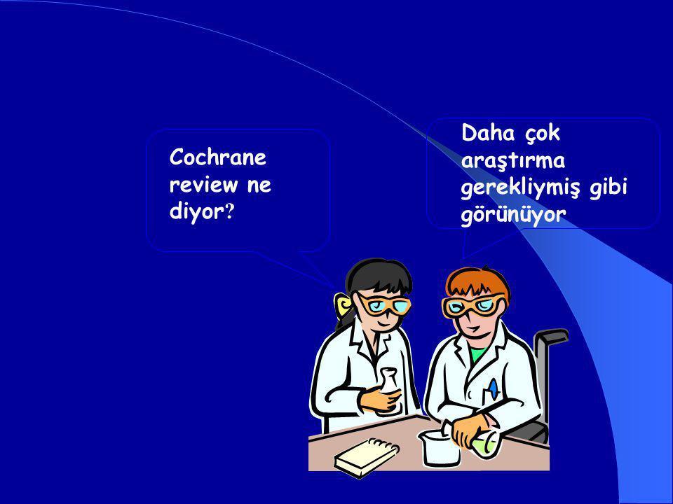Cochrane review ne diyor ? Daha çok araştırma gerekliymiş gibi görünüyor