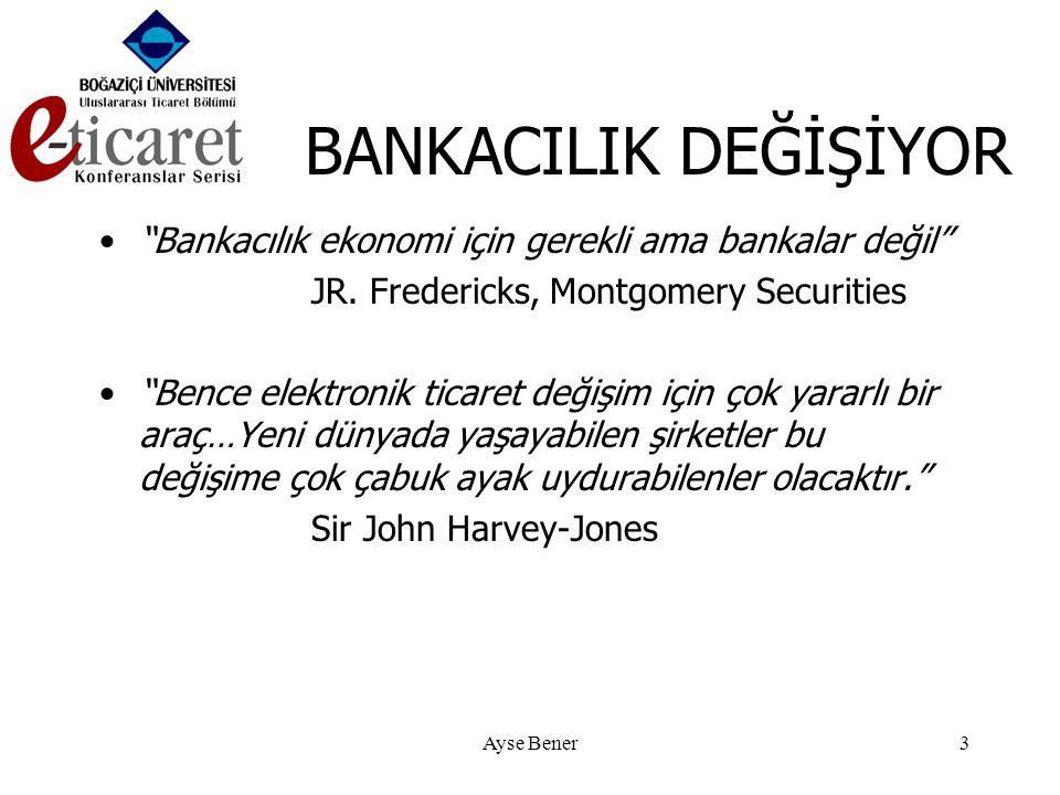 Ayse Bener3 BANKACILIK DEĞİŞİYOR • Bankacılık ekonomi için gerekli ama bankalar değil JR.