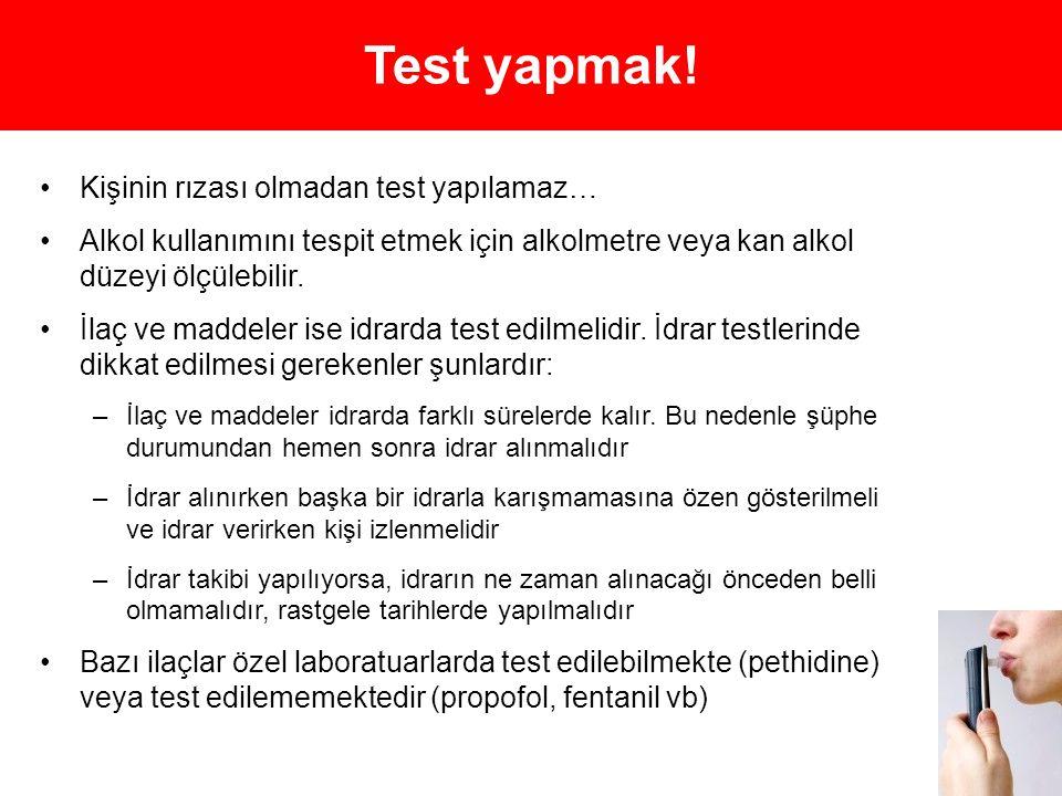 Test yapmak! •Kişinin rızası olmadan test yapılamaz… •Alkol kullanımını tespit etmek için alkolmetre veya kan alkol düzeyi ölçülebilir. •İlaç ve madde