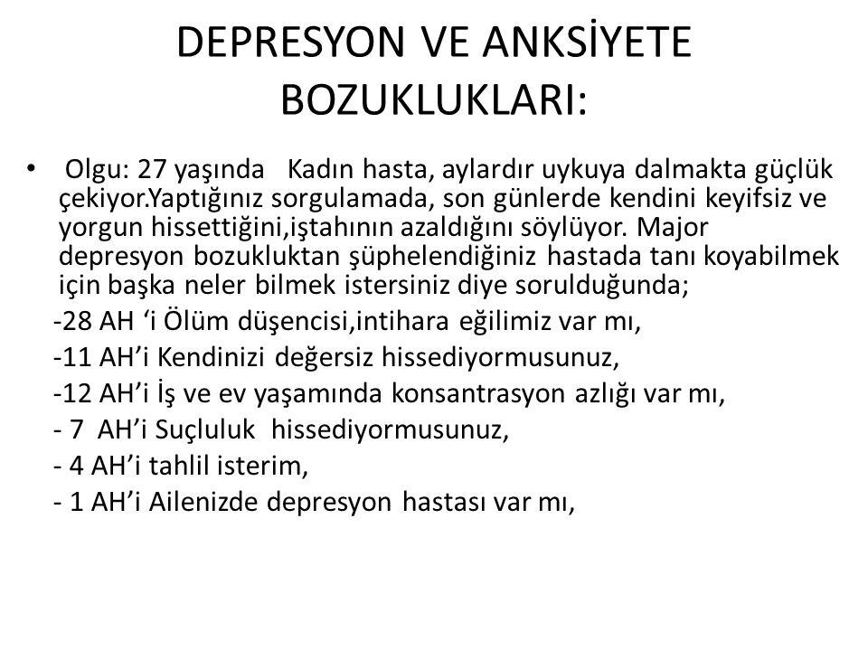 DEPRESYON VE ANKSİYETE BOZUKLUKLARI: • Olgu: 27 yaşında Kadın hasta, aylardır uykuya dalmakta güçlük çekiyor.Yaptığınız sorgulamada, son günlerde kend