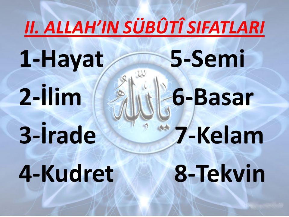 II. ALLAH'IN SÜBÛTÎ SIFATLARI 1-Hayat 5-Semi 2-İlim 6-Basar 3-İrade 7-Kelam 4-Kudret 8-Tekvin