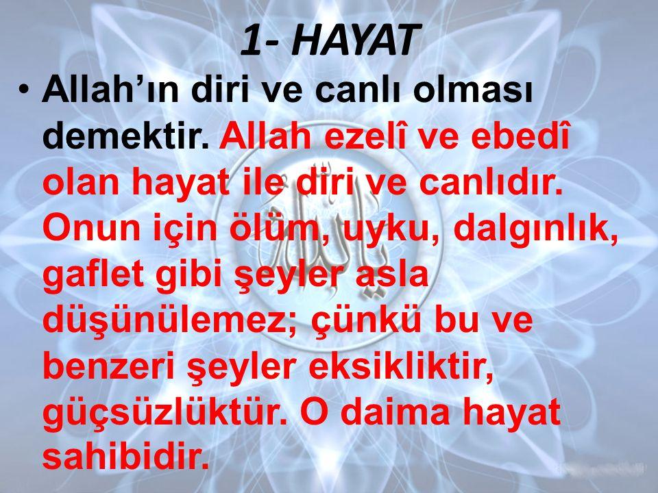 1- HAYAT •Allah'ın diri ve canlı olması demektir.