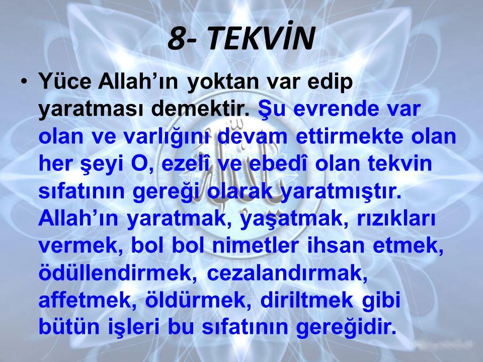 8- TEKVİN •Yüce Allah'ın yoktan var edip yaratması demektir.