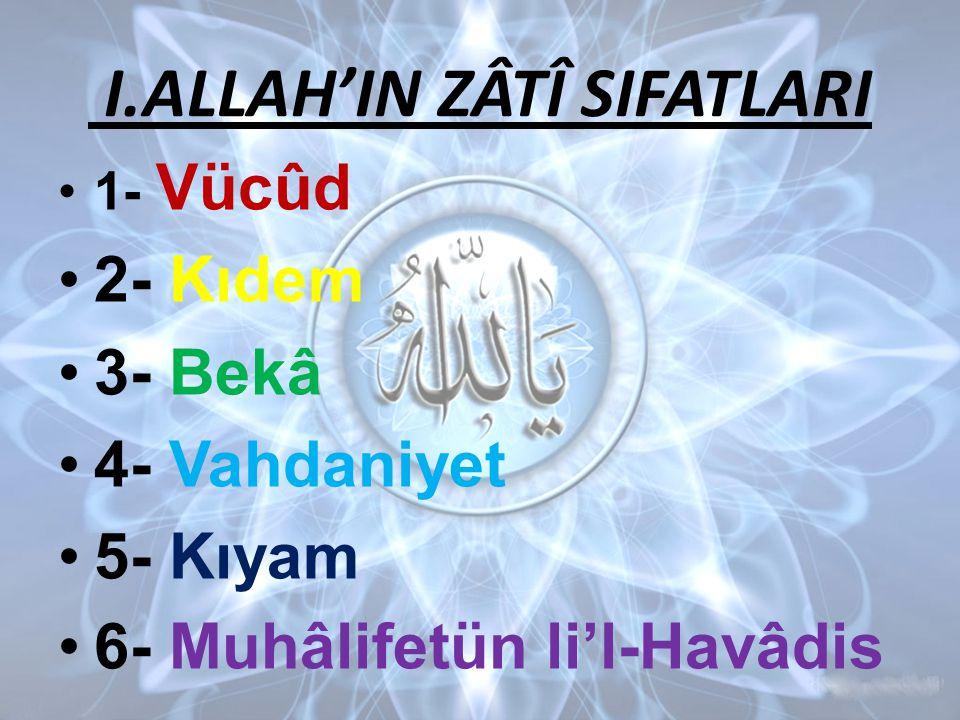 I.ALLAH'IN ZÂTÎ SIFATLARI •1- Vücûd •2- Kıdem •3- Bekâ •4- Vahdaniyet •5- Kıyam •6- Muhâlifetün li'l-Havâdis