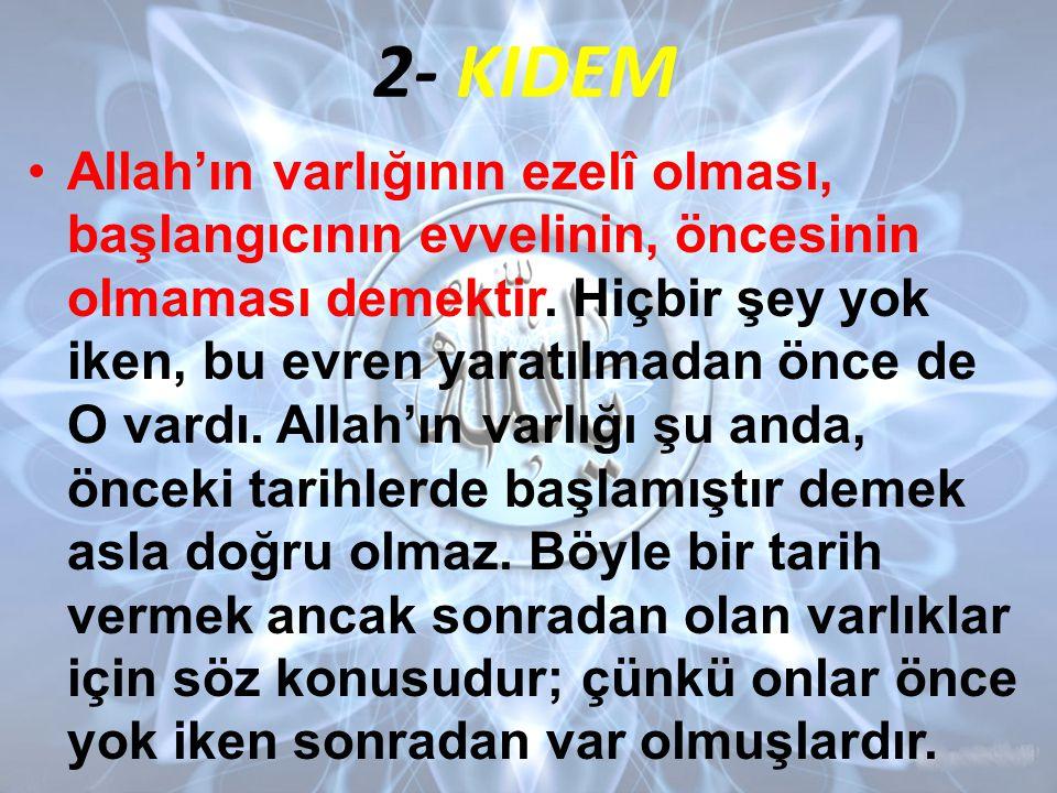 2- KIDEM •Allah'ın varlığının ezelî olması, başlangıcının evvelinin, öncesinin olmaması demektir.