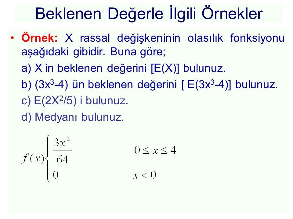 Beklenen Değerle İlgili Örnekler •Örnek: X rassal değişkeninin olasılık fonksiyonu aşağıdaki gibidir. Buna göre; a) X in beklenen değerini [E(X)] bulu