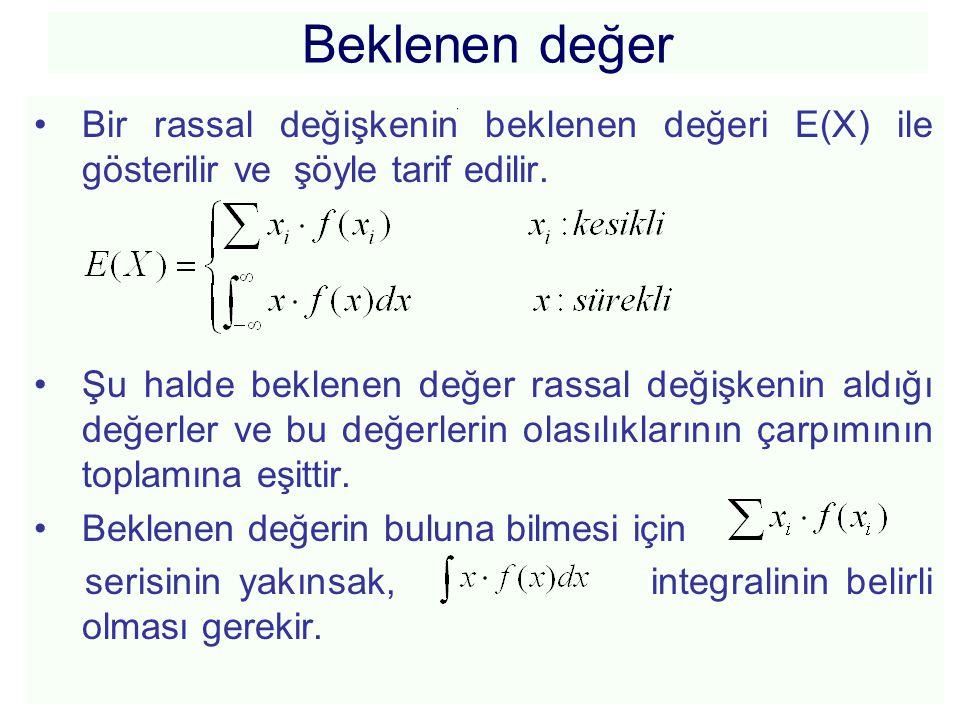 Beklenen değer •Bir rassal değişkenin beklenen değeri E(X) ile gösterilir ve şöyle tarif edilir. •Şu halde beklenen değer rassal değişkenin aldığı değ
