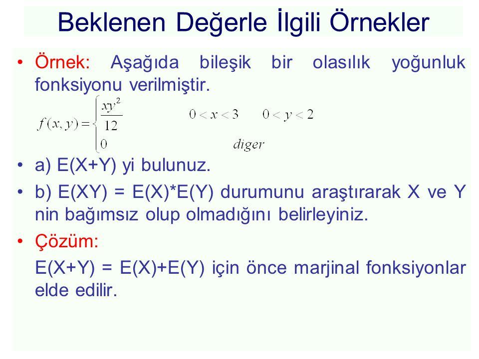 Beklenen Değerle İlgili Örnekler •Örnek: Aşağıda bileşik bir olasılık yoğunluk fonksiyonu verilmiştir. •a) E(X+Y) yi bulunuz. •b) E(XY) = E(X)*E(Y) du