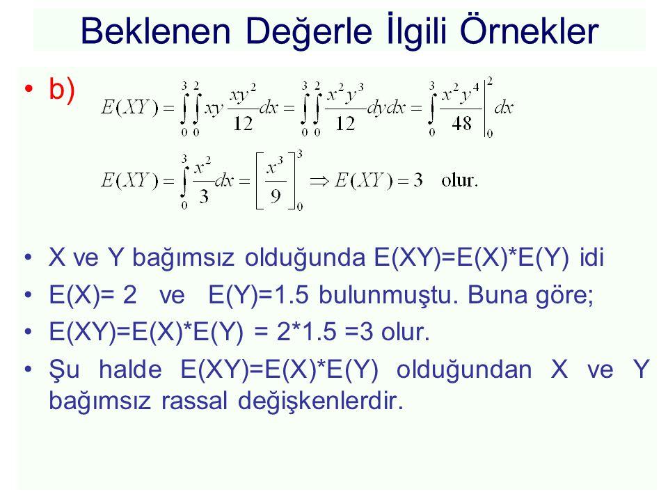 Beklenen Değerle İlgili Örnekler •b) •X ve Y bağımsız olduğunda E(XY)=E(X)*E(Y) idi •E(X)= 2 ve E(Y)=1.5 bulunmuştu. Buna göre; •E(XY)=E(X)*E(Y) = 2*1