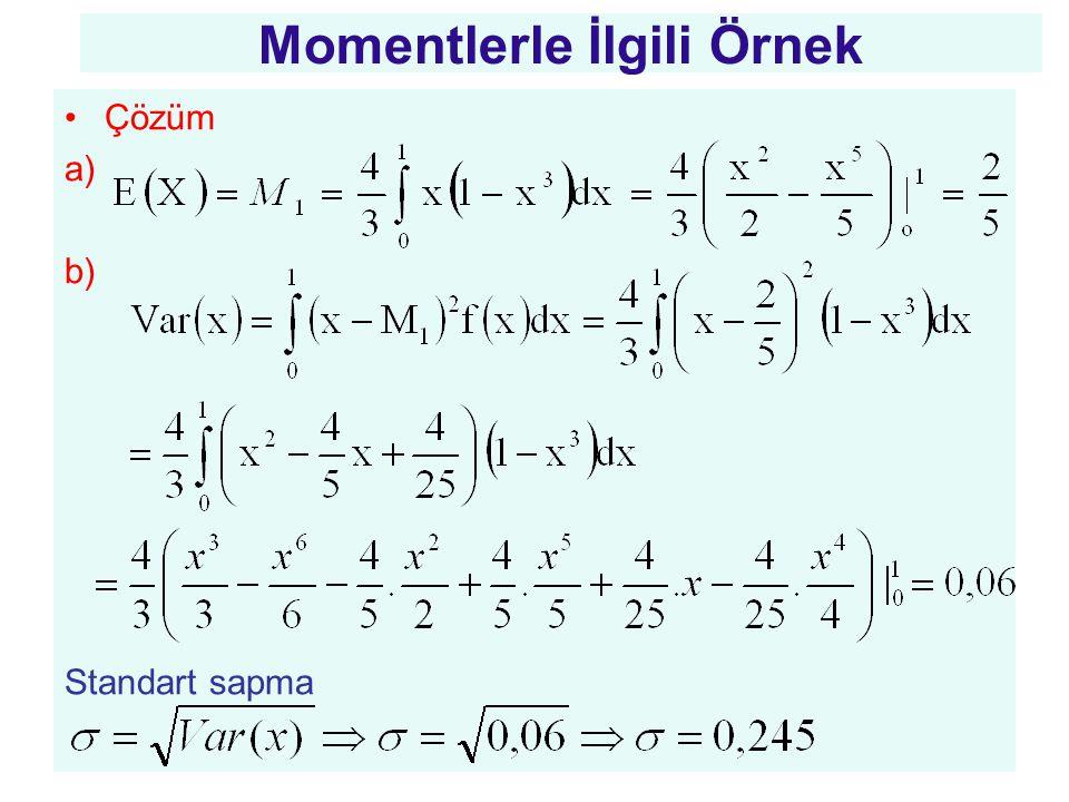 •Çözüm a) b) Standart sapma Momentlerle İlgili Örnek