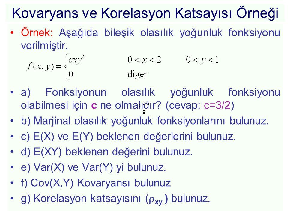Kovaryans ve Korelasyon Katsayısı Örneği •Örnek: Aşağıda bileşik olasılık yoğunluk fonksiyonu verilmiştir. •a) Fonksiyonun olasılık yoğunluk fonksiyon