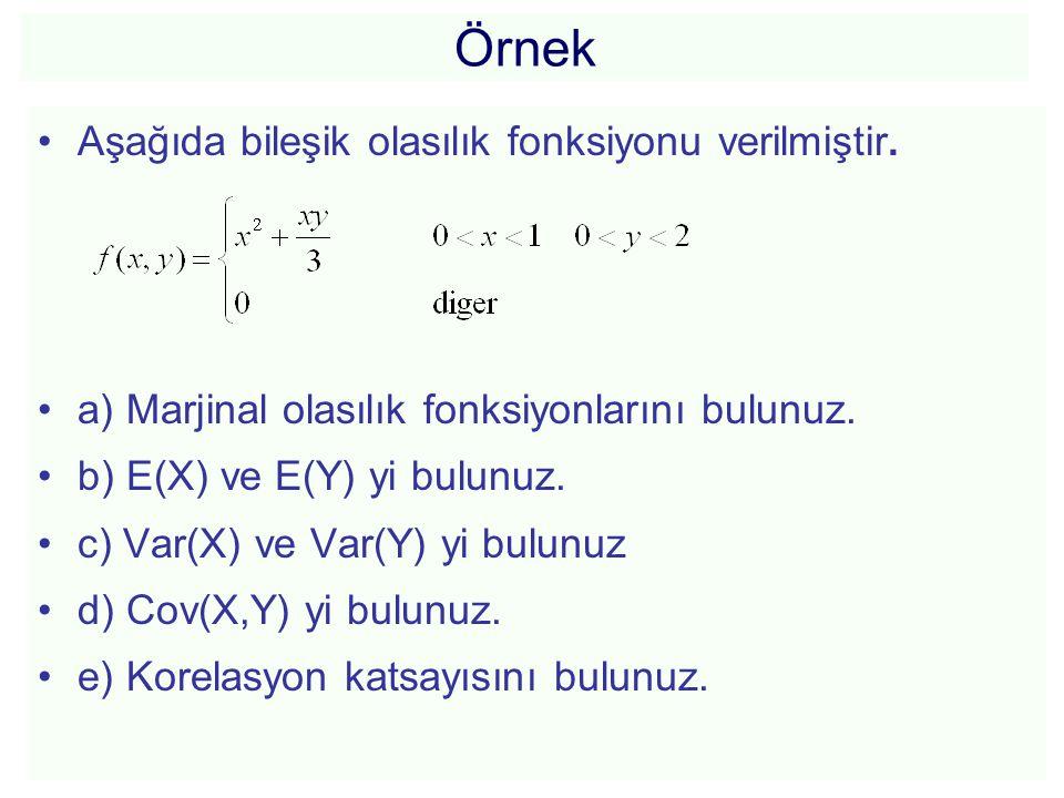 Örnek •Aşağıda bileşik olasılık fonksiyonu verilmiştir. •a) Marjinal olasılık fonksiyonlarını bulunuz. •b) E(X) ve E(Y) yi bulunuz. •c) Var(X) ve Var(
