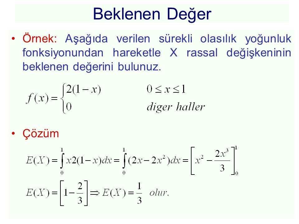 Beklenen Değer •Örnek: Aşağıda verilen sürekli olasılık yoğunluk fonksiyonundan hareketle X rassal değişkeninin beklenen değerini bulunuz. •Çözüm