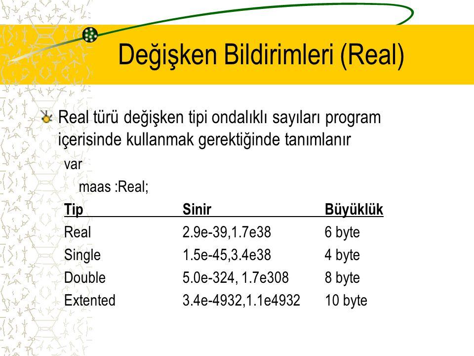 Değişken Bildirimleri (Real) Real türü değişken tipi ondalıklı sayıları program içerisinde kullanmak gerektiğinde tanımlanır var maas :Real; TipSinirB