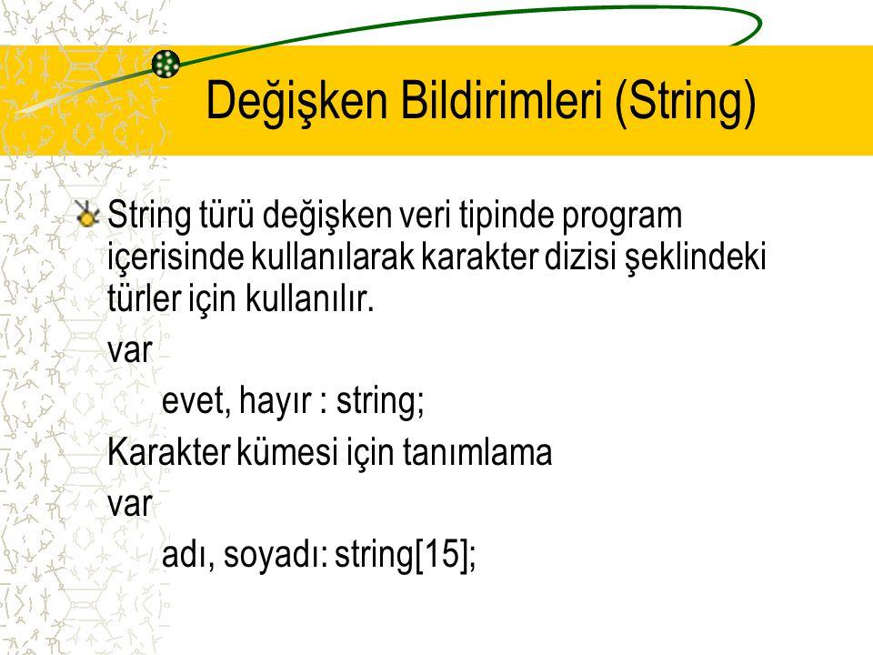 Değişken Bildirimleri (String) String türü değişken veri tipinde program içerisinde kullanılarak karakter dizisi şeklindeki türler için kullanılır. va