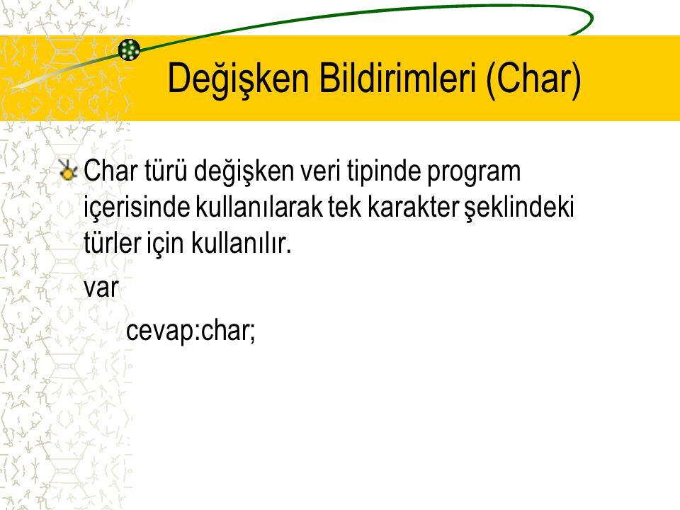 Değişken Bildirimleri (Char) Char türü değişken veri tipinde program içerisinde kullanılarak tek karakter şeklindeki türler için kullanılır. var cevap