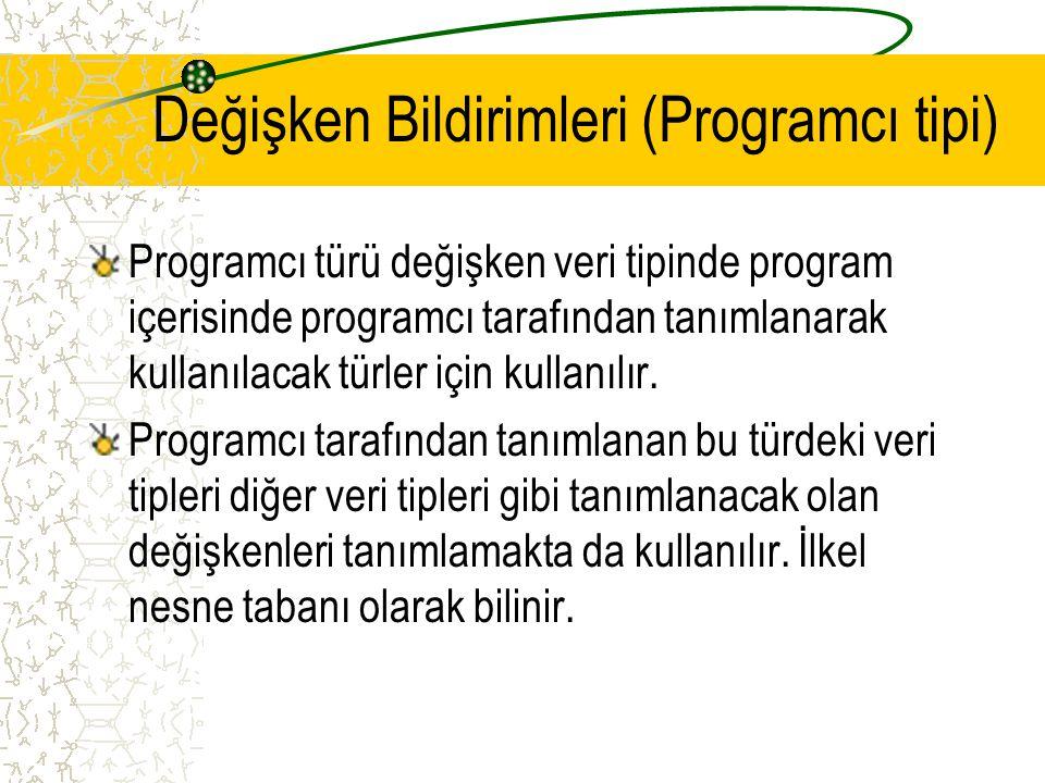 Değişken Bildirimleri (Programcı tipi) Programcı türü değişken veri tipinde program içerisinde programcı tarafından tanımlanarak kullanılacak türler i