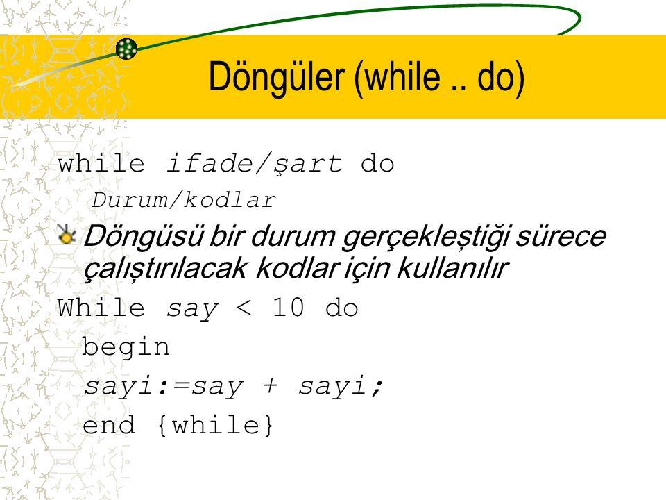 Döngüler (while.. do) while ifade/şart do Durum/kodlar Döngüsü bir durum gerçekleştiği sürece çalıştırılacak kodlar için kullanılır While say < 10 do