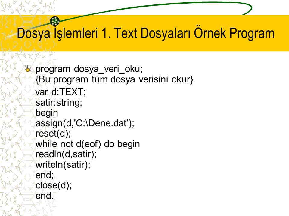 Dosya İşlemleri 1. Text Dosyaları Örnek Program program dosya_veri_oku; {Bu program tüm dosya verisini okur} var d:TEXT; satir:string; begin assign(d,