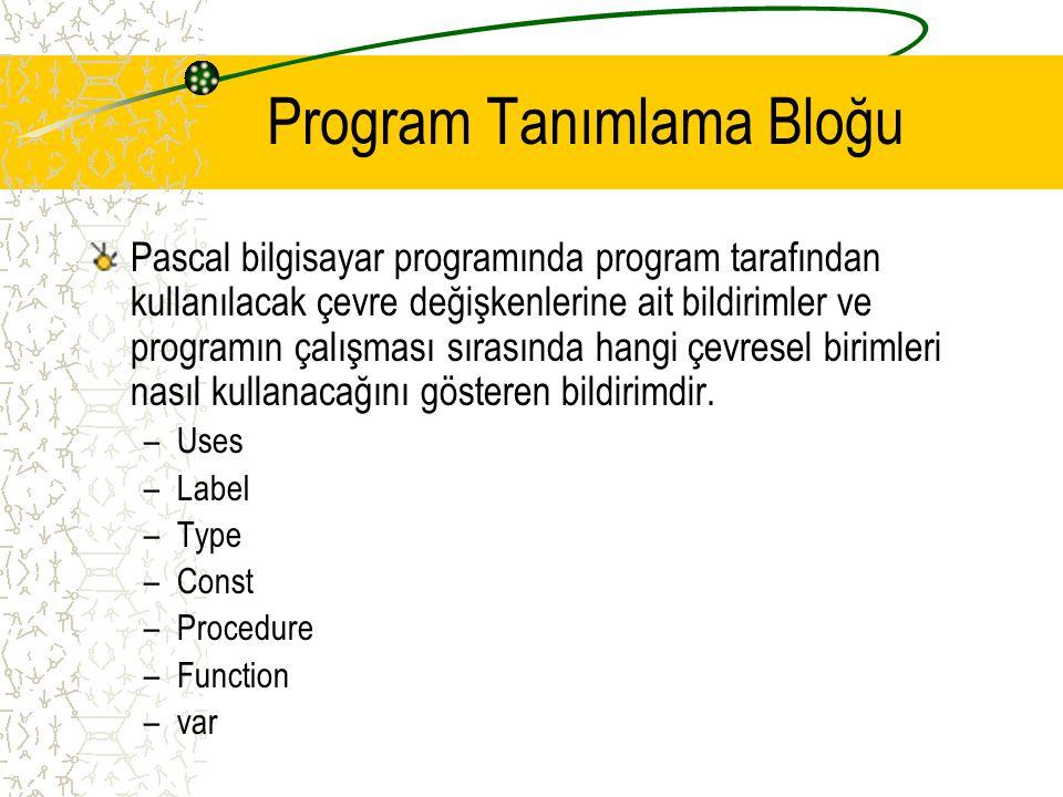 Program Tanımlama Bloğu Pascal bilgisayar programında program tarafından kullanılacak çevre değişkenlerine ait bildirimler ve programın çalışması sıra