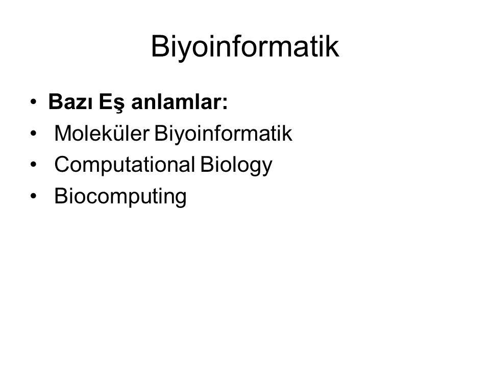 Biyoinformatik •Bazı Eş anlamlar: • Moleküler Biyoinformatik • Computational Biology • Biocomputing